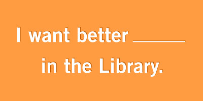 text image reads: I want better ? in the library